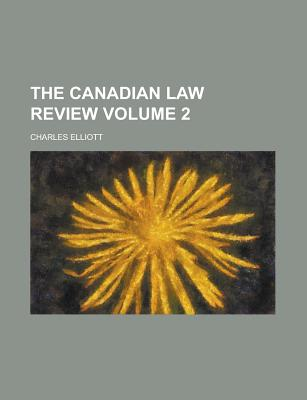 Rarebooksclub.com The Canadian Law Review Volume 2 by Elliott, Charles [Paperback] at Sears.com